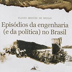 Episódios da Engenharia (e da política) no Brasil